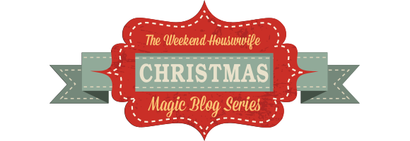 The Weekend Housewife's Christmas Magic Blog Series